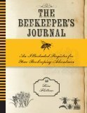 The Beekeeper's Journal: An Illustrated Register for Your Beekeeping Adventures - Kim Flottum