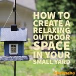 How to Create a Relaxing Outdoor Space in Your Small Yard