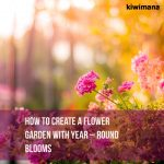 How to Create a Flower Garden with Year-Round Blooms